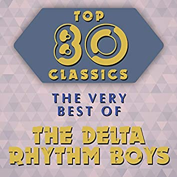 Top 80 Classics - The Very Best of The Delta Rhythm Boys