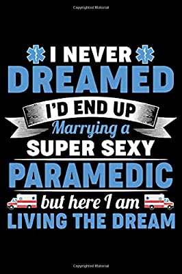 I Never Dreamed I'd End Up Super Sexy Paramedic: 6' x 9' Sizes, 100 Pages, Funny Paramedic Journal Blank Lined Notebook, Writing Book, ... For Medical Assistant, EMTs Working In EMS by Independently published