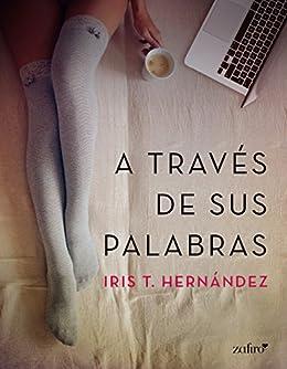 A través de sus palabras (Spanish Edition) by [Iris T. Hernández]