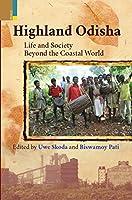 Highland Odisha: Life and Society Beyond the Coastal World