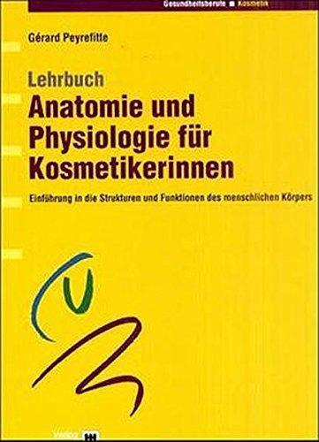 Kosmetik-Buch: Lehrbuch Anatomie und Physiologie für Kosmetikerinnen. Einführung in die Strukturen und Funktionen des menschlichen Körpers