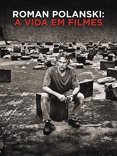Roman Polanski. A Vida. Em Filmes.