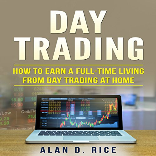 Day Trading: How to Earn a Full-Time Living from Day Trading at Home audiobook cover art