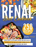 Renal Diet Cookbook: Healthy Ways To Stop Kidney Disease And Avoid Dialysis Regardless Of The Stage With Kidney-Friendly Recipes Low On Potassium, Phosphorus and Sodium