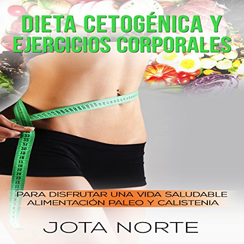 Dieta Cetogénica y Ejercicios Corporales [Ketogenic Diet and Body Exercises] cover art