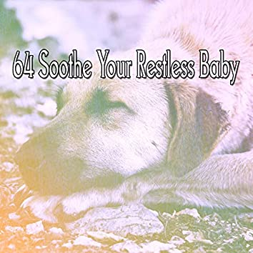 64 Soothe Your Restless Baby