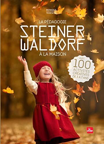La pédagogie Steiner-Waldorf à la maison: Avec 100 activités créatives de 3 à 7 ans