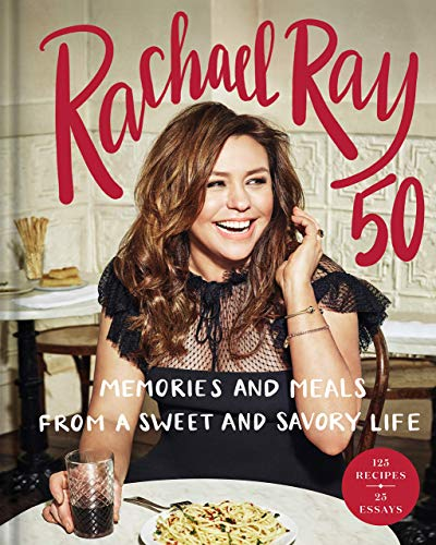 [Rachael Ray] Rachael Ray 50: Memories and Meals from a Sweet and Savory Life: A Cookbook - Hardcover