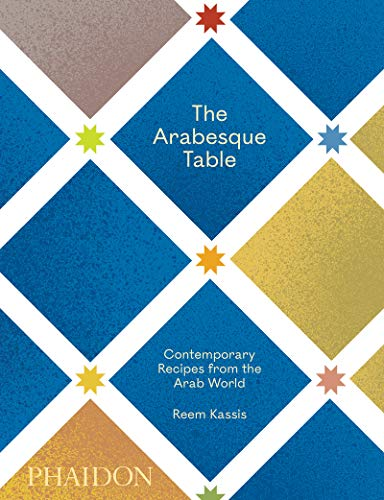 Compare Textbook Prices for The Arabesque Table: Contemporary Recipes from the Arab World  ISBN 9781838662516 by Kassis, Reem