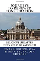 Journeys to Renewed Consecration: Religious Life after Fifty Years of Vatican II