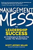 Management Mess to Leadership Success: 30 Challenges to Become the Leader You Would Follow (WSJ Best Selling Author, Leadership Mentoring & Coaching and Management Science)