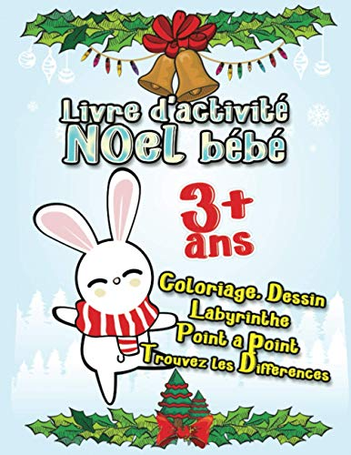 Livre d'activité bébé Noel: Joyeux Noël et vacances amusantes avec 5 jeux d'activités pour les enfants à colorier, dessiner, labyrinthe, point à point et repérer les différences