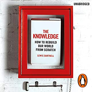 The Knowledge                   Written by:                                                                                                                                 Lewis Dartnell                               Narrated by:                                                                                                                                 John Lee                      Length: 8 hrs and 57 mins     Not rated yet     Overall 0.0