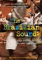 The Brazilian Sound: Samba, Bossa Nova, and the Popular Music of Brazil