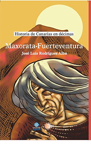 Maxorata-Fuerteventura (Historia de Canarias en décimas)