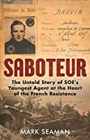 Saboteur: The Untold Story of SOE's Youngest Agent at the Heart of the French Resistance