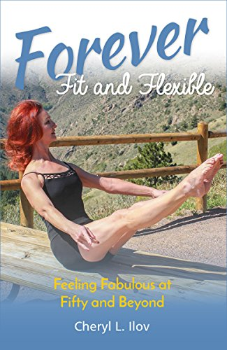 Forever Fit and Flexible: Feeling Fabulous at Fifty and Beyond (English Edition)