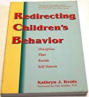 Redirecting Children's Behavior: Discipline That Builds Self Esteem 0964542501 Book Cover