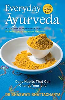Everyday Ayurveda : Daily Habits That Can Change Your Life by Dr Bhaswati Bhattacharya (2015-10-01)