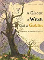 A Ghost, A Witch, And A Goblin 0590044478 Book Cover