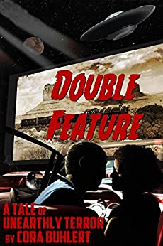 Double Feature: A Tale of Unearthly Terror (The Day the Saucers Came... Book 5) by [Cora Buhlert]