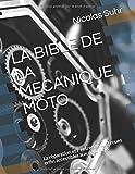 LA BIBLE DE LA MECANIQUE MOTO - La réparation et l' entretien du 2 roues enfin accessibles aux débutants