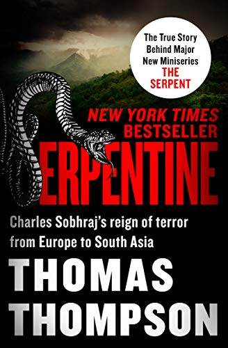 Serpentine: Charles Sobhraj's Reign of Terror from Europe to South Asia (English Edition)