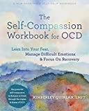 The Self-Compassion Workbook for OCD: Lean Into Your Fear, Manage Difficult Emotions, and Focus on Recovery (English Edition)