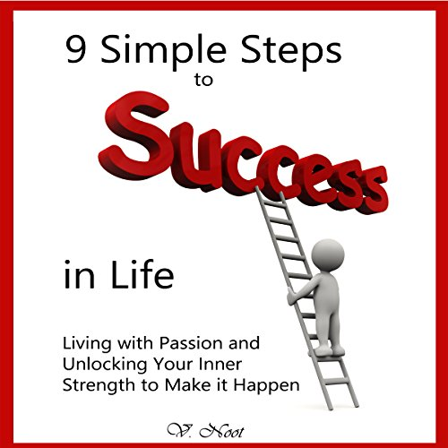 9 Simple Steps to Success in Life: Living with Passion and Unlocking Your Inner Strength to Make It Happen audiobook cover art