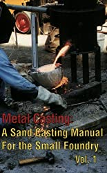 A Sand Casting Manual for the Small Foundry, Vol.  1