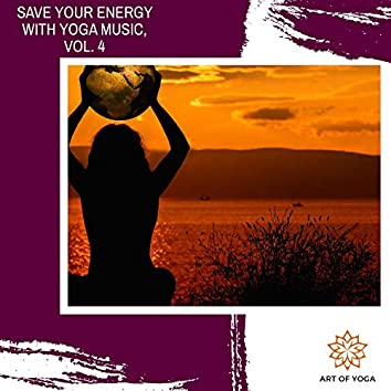 Save Your Energy With Yoga Music, Vol. 4
