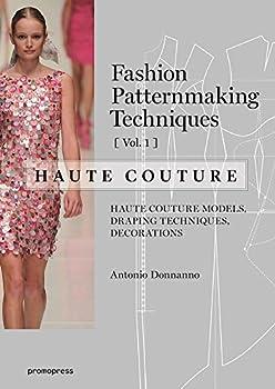 Fashion Patternmaking Techniques - Haute couture [Vol 1]  Haute Couture Models Draping Techniques Decorations.
