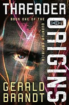 Threader Origins (Quantum Empirica Book 1) by [Gerald Brandt]