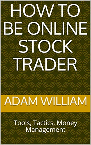 How to Be Online Stock Trader: Tools, Tactics, Money Management (English Edition)