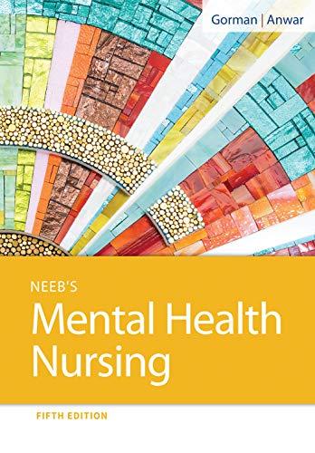 Compare Textbook Prices for Neeb's Mental Health Nursing Fifth Edition ISBN 9780803669130 by Gorman RN  MN  PMHCNS-BC  FPCN, Linda M.,Anwar MSN.Ed, Robynn