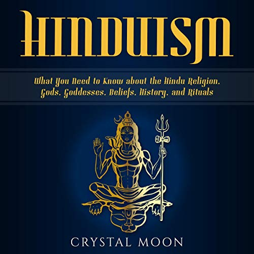 Hinduism: What You Need to Know About the Hindu Religion, Gods, Goddesses, Beliefs, History, and Rituals                   By:                                                                                                                                 Crystal Moon                               Narrated by:                                                                                                                                 Kay Webster                      Length: 3 hrs and 50 mins     25 ratings     Overall 4.6