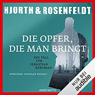 Die Opfer, die man bringt     Ein Fall für Sebastian Bergman 6              By:                                                                                                                                 Michael Hjorth,                                                                                        Hans Rosenfeldt                               Narrated by:                                                                                                                                 Douglas Welbat                      Length: 15 hrs and 8 mins     2 ratings     Overall 5.0