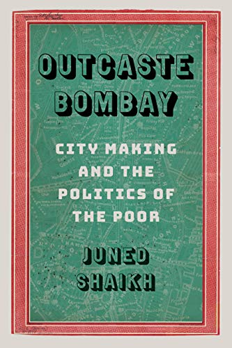 Outcaste Bombay: City Making and the Politics of the Poor (Global South Asia) (English Edition)