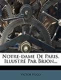 Notre-dame De Paris. Illustré Par Brion... - Nabu Press - 01/04/2019