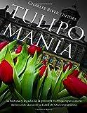 Tulipomanía: la historia y legado de la primera burbuja especulativa del mundo...