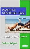 Plano de Negócios Fácil: Com dicas e exemplos (Ecommerce Melhores Práticas) (Portuguese Edition)
