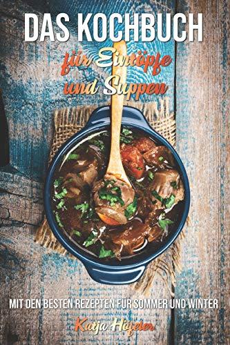 Das Kochbuch für Eintöpfe und Suppen: Mit den besten Rezepten für Sommer und Winter