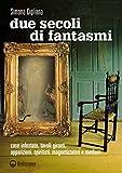 Due secoli di fantasmi: Case infestate, tavoli giranti, apparizioni, spiritisti, magnetizzatori e medium