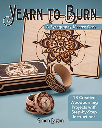 Yearn to Burn: A Pyrography Master Class: 18 Creative Woodburning Projects with Step-by-Step Instructions...