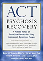 Act for Psychosis Recovery: A Practical Manual for Group-Based Interventions Using Acceptance & Commitment Therapy