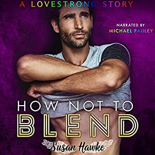 How Not to Blend      Lovestrong Book, 1              Written by:                                                                                                                                 Susan Hawke                               Narrated by:                                                                                                                                 Michael Pauley                      Length: 6 hrs and 27 mins     2 ratings     Overall 4.5