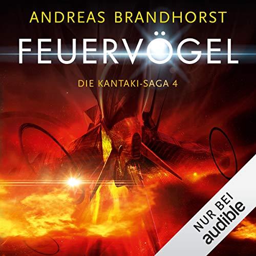 Feuervögel     Die Kantaki-Saga 4              Autor:                                                                                                                                 Andreas Brandhorst                               Sprecher:                                                                                                                                 Richard Barenberg                      Spieldauer: 17 Std. und 37 Min.     188 Bewertungen     Gesamt 4,6