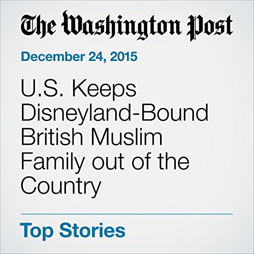 U.S. Keeps Disneyland-Bound British Muslim Family out of the Country audiobook cover art