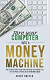 Turn Your Computer Into a Money Machine in 2020: How to make money from home and grow your income fast, with no prior experience! Set up within a week!