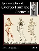 Aprende a Dibujar El Cuerpo Humano / Volumen #1 - La Anatomia Humana: Estudio de las Estructuras Anatomicas del Cuerpo Humano para Artistas (Spanish Edition)